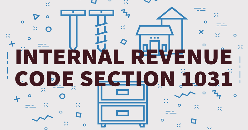 The IRS Code Section 1031 Like-Kind Exchange: A Tax Planning Technique Used By Savvy Real Estate Owners